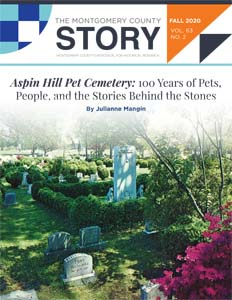 """Aspin Hill Pet Cemetery: 100 Years of Pets, People, and the Stories Behind the Stones,"" by Julianne Mangin. The Montgomery County Story, Fall 2020, vol. 63 no. 2. pp. 1-21."